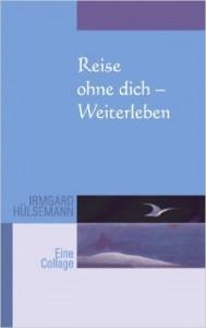 Irmgard Hülsemann - Reise ohne dich – Weiterleben