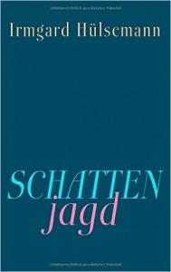 Irmgard Hülsemann - Schattenjagd