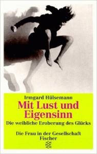 Irmgard Hülsemann - Mit Lust und Eigensinn – Die weibliche Eroberung des Glücks
