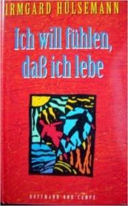 Irmgard Hülsemann - Ich will fühlen, dass ich lebe
